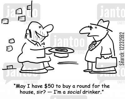 social drinkers cartoon humor: 'May I have $50 to buy a round for the house, sir? — I'm a social drinker.'