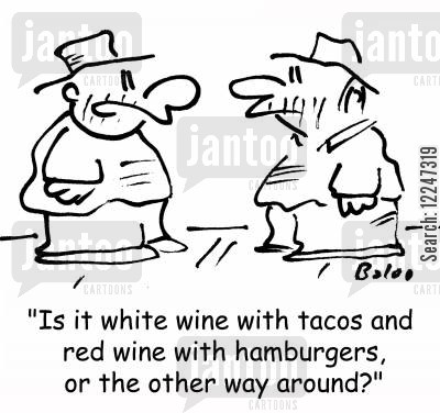 tacos cartoon humor: 'Is it white wine with tacos and red wine with hamburgers, or the other way around?'