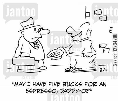 five bucks cartoon humor: 'May I have five bucks for an espresso, daddy-o?'