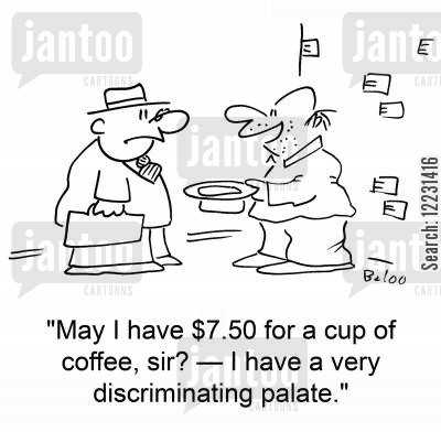 palate cartoon humor: 'May I have $7.50 for a cup of coffee, sir? — I have a very discriminating palate.'