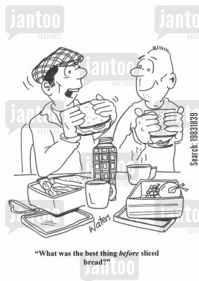 lunch box cartoon humor: 'What was the best thing before sliced bread?'
