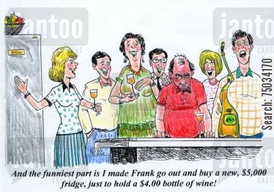 budget cartoon humor: 'And the funniest part is I made Frank go out and buy a new, $5,000 fridge, just to hold a $4.00 bottle of wine!'