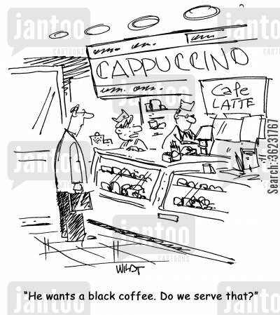 coffee shop cartoon humor: He wants a black coffee. Do we serve that?