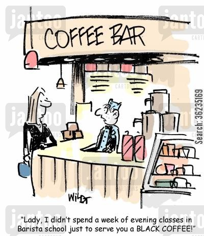 barista school cartoon humor: Lady, I didn't spent a week of evening classes in Barista school just to serve you a black coffee.
