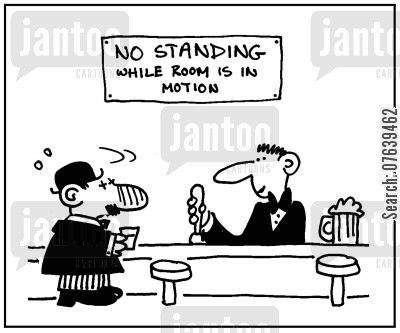 drunk and disorderly cartoon humor: 'No standing while room is in motion.'