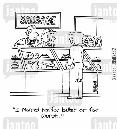 for better or worse cartoon humor: I married him for better or for wurst.'