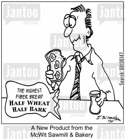 sawmills cartoon humor: A New Product from the McWit Sawmill & Bakery, The Highest Fiber Bread: Half wheat and half Bark.