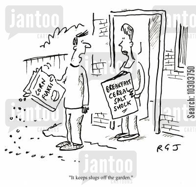 sodium level cartoon humor: Cornflakes: 'It keeps the slugs off the garden.'