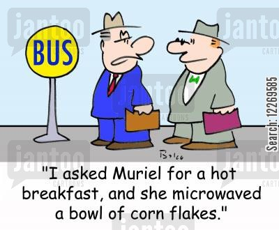 cooking skill cartoon humor: BUS, 'I asked Muriel for a hot breakfast, and she microwaved a bowl of corn flakes.'
