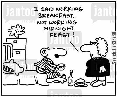 feasters cartoon humor: 'I said working breakfast, not working midnight feast.'