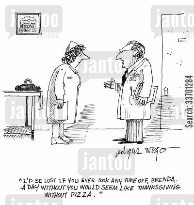brenda cartoon humor: 'I'd be lost if you ever took any time off Brenda. A day without you would seem like thanksgiving without pizza.'