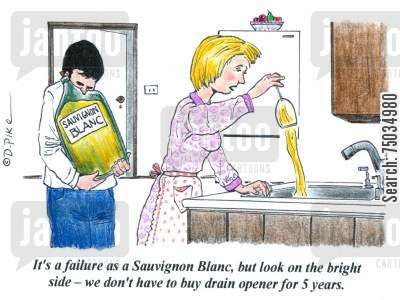 brewers cartoon humor: 'It's a failure as a Sauvignon Blanc, but look on the bright side - we don't have to buy drain opener for 5 years.'