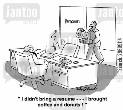 interviewed cartoon humor: 'I didn't bring a resume.. I brought coffee and donuts!'