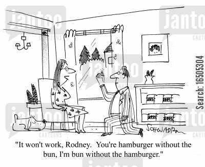 buns cartoon humor: 'It won't work, Rodney. You're hamburger without the bun, I'm bun without the hamburger.'