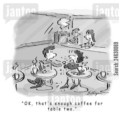 shudder cartoon humor: 'OK, that's enough coffee for table two.'