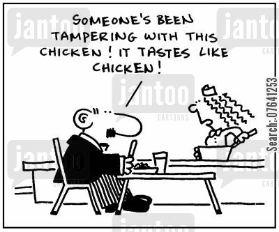 bland foods cartoon humor: 'Someone's been tampering with this chicken. It tastes like chicken.'