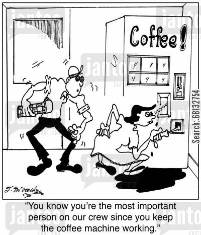 repair man cartoon humor: 'You know you're the most important person on our crew since you keep the coffee machine working.'