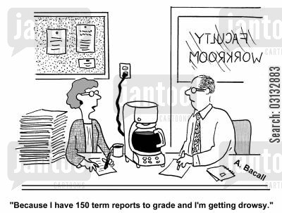 caffeinated drinks cartoon humor: 'Because I have 150 term papers to grade and I'm getting drowsy.'