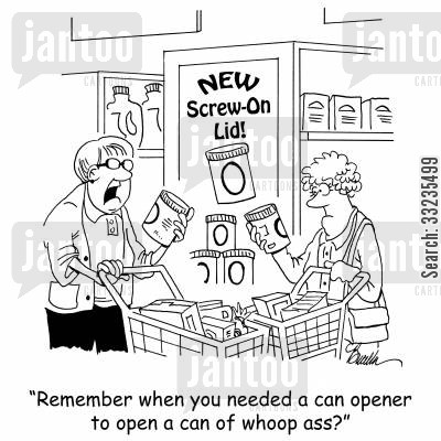 tinned foods cartoon humor: 'Remember when you needed a can opener to open a can of whoop ass?'