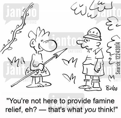 provide cartoon humor: 'You're not here to provide famine relief, eh? -- that's what you think.'