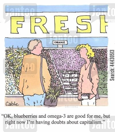 economic theory cartoon humor: 'OK, blueberries and omega-3 are good for me, but right now I'm having doubts about capitalism.'