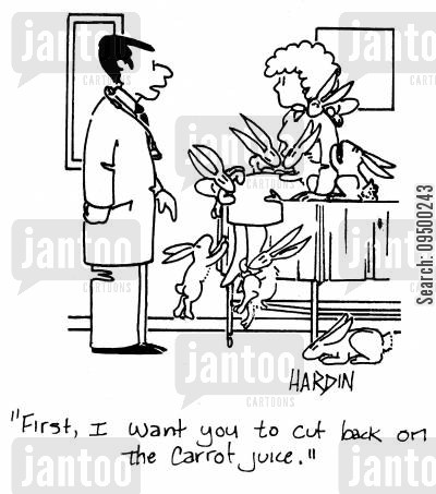 cut down cartoon humor: 'First, I want you to cut back on the carrot juice.'