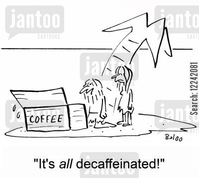 decaf cartoon humor: 'It's all decaffeinated!'
