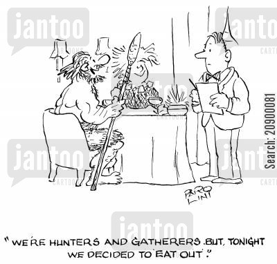 special occasions cartoon humor: 'We're hunters and gatherers but tonight we decided to eat out.'