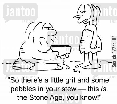 stew cartoon humor: 'So there's a little grit and some pebbles in your stew -- this is the Stone Age, you kow!'