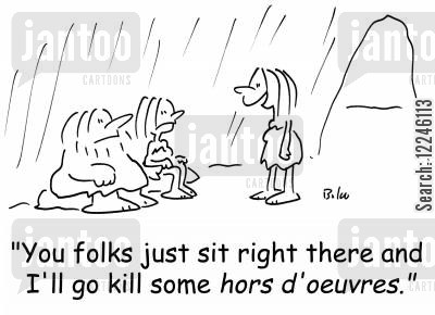 d'oeuvres cartoon humor: 'You folks just sit right there and I'll go kill some hors d'oeuvres.'