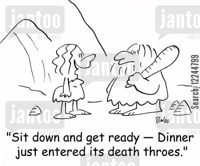 entered cartoon humor: 'Sit down and get ready -- Dinner just entered its death throes.'