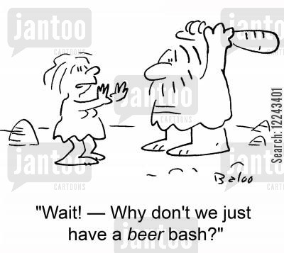 attach cartoon humor: 'Wait! -- Why don't we just have a BEER bash?'