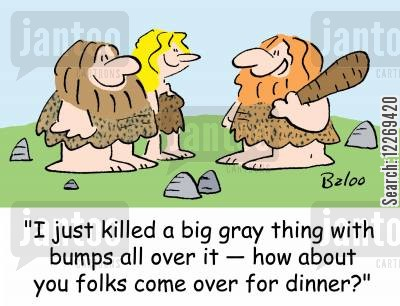 troglodyte cartoon humor: 'I just killed a big gray thing with bumps all over it - how about you folks come over for dinner?'