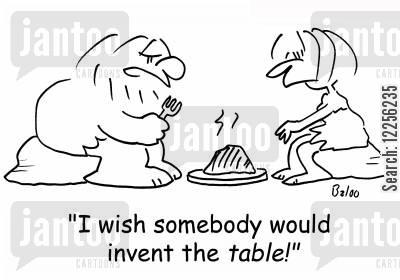 dining table cartoon humor: 'I wish somebody would invent the TABLE!'