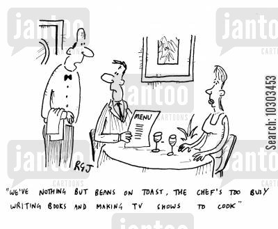 beans on toast cartoon humor: 'We've nothing but beans on toast, the chef's too busy writing books and making TV shows to cook.'