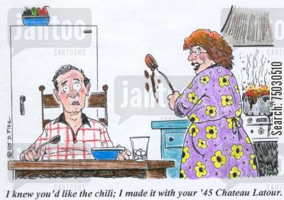 prepare cartoon humor: 'I knew you'd like the chili, I made it with your '45 Chateau Latour.'