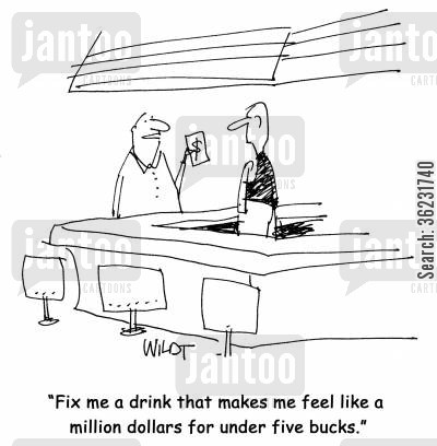tightwad cartoon humor: Fix me a drink that makes me feel like a million dollars for under five bucks.