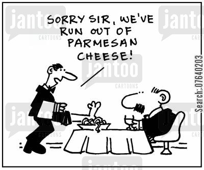 italian cheese cartoon humor: 'Sorry sir, we've run out of parmesan cheese.'