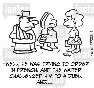 challenged cartoon humor: 'Well, he was trying to order in French, and the waiter challenged him to a duel, and....'