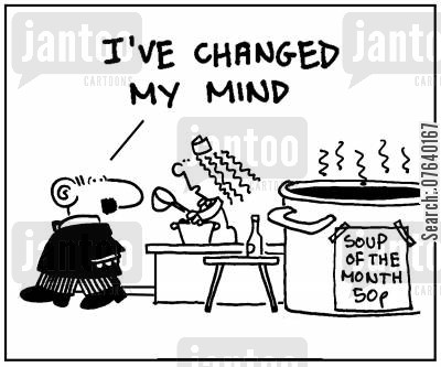 soup of the day cartoon humor: 'I've changed my mind.'