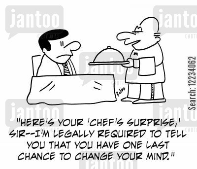 legal requirements cartoon humor: 'Here's your 'Chef's Surprise,' sir -- I'm legally required to tell you that you have one last chance to change your mind.'