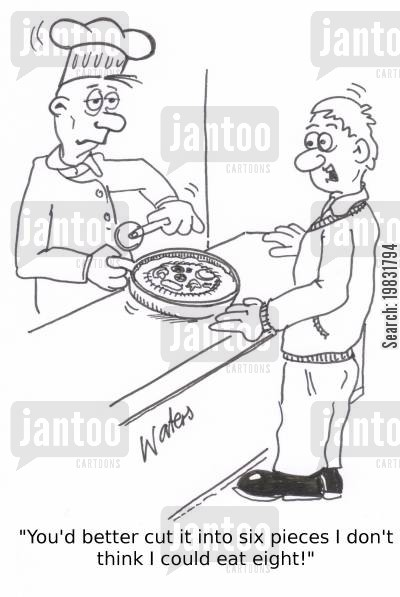 large appetite cartoon humor: 'You'd better cut it into six pieces I don't think I could eat eight!'