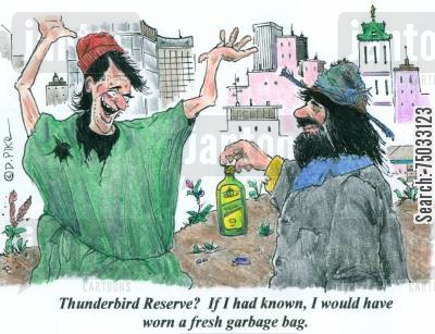 attire cartoon humor: 'Thunderbird Reserve? If I had known, I would have worn a fresh garbage bag.'