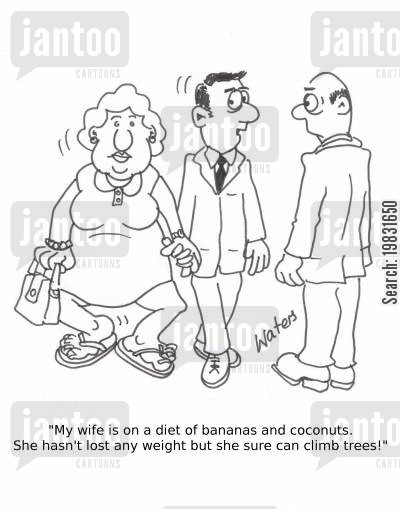 coconuts cartoon humor: 'My wife is on a diet of bananas and coconuts, she hasn't lost any weight but you can sure climb trees!'