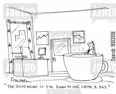 caffiene addict cartoon humor: 'The good news is I'm down to one latte a day.'