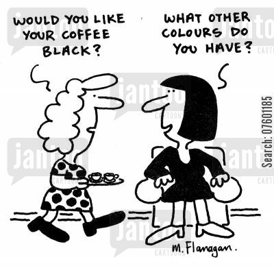 black coffee cartoon humor: 'Would you like your coffee black?' 'What other colours do you have?'
