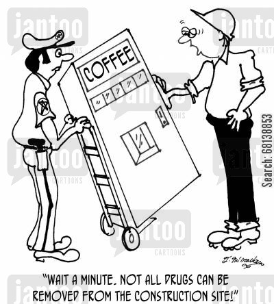construction sites cartoon humor: 'Wait a minute. Not ALL drugs can removed from the construction site!'