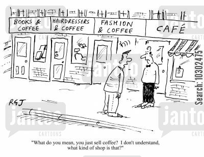coffee culture cartoon humor: 'What do you mean, you just sell coffee? I don't understand, what kind of shop is that?'