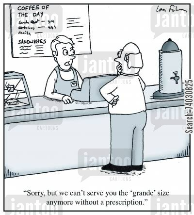 overdose cartoon humor: 'Sorry, but we can't serve you the 'grande' size anymore without a prescription.'