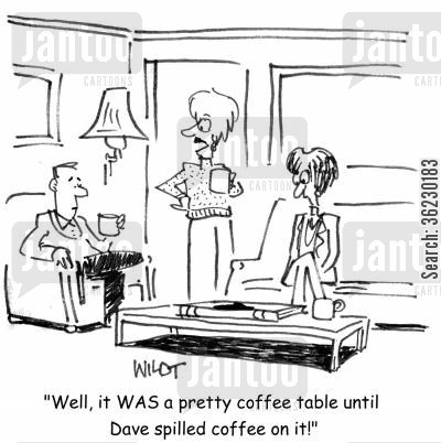 coffee table cartoon humor: 'Well, it WAS a pretty coffee table until Jim spilled coffee on it!'